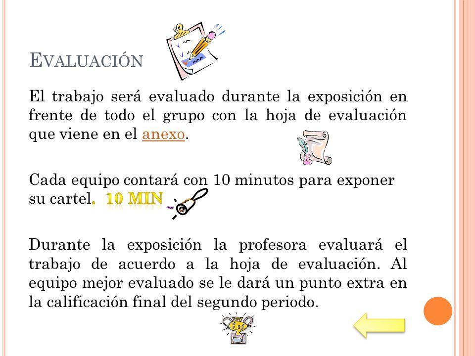Evaluación El trabajo será evaluado durante la exposición en frente de todo el grupo con la hoja de evaluación que viene en el anexo.