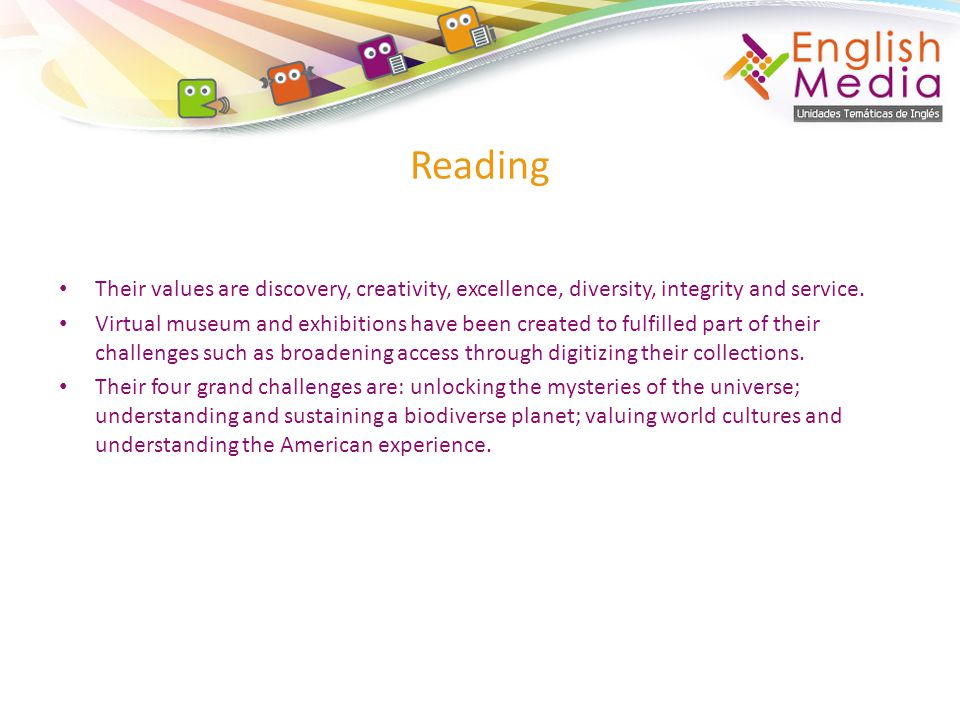 Reading Their values are discovery, creativity, excellence, diversity, integrity and service.