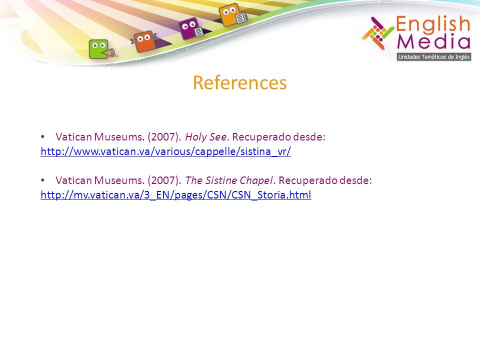 References Vatican Museums. (2007). Holy See. Recuperado desde: