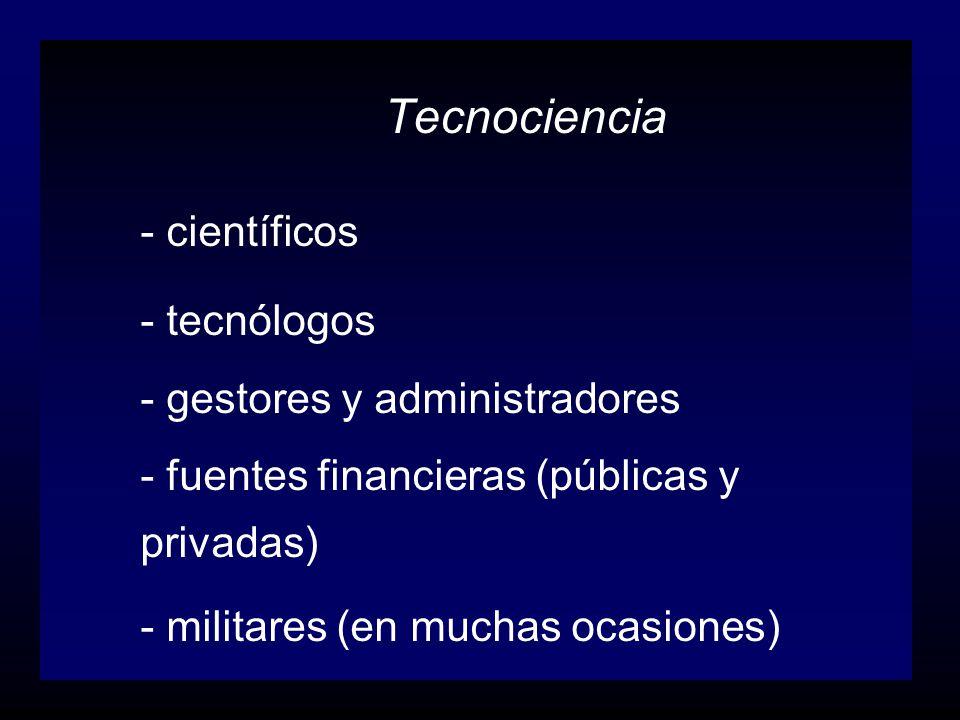Tecnociencia - científicos. - tecnólogos. - gestores y administradores. - fuentes financieras (públicas y privadas)