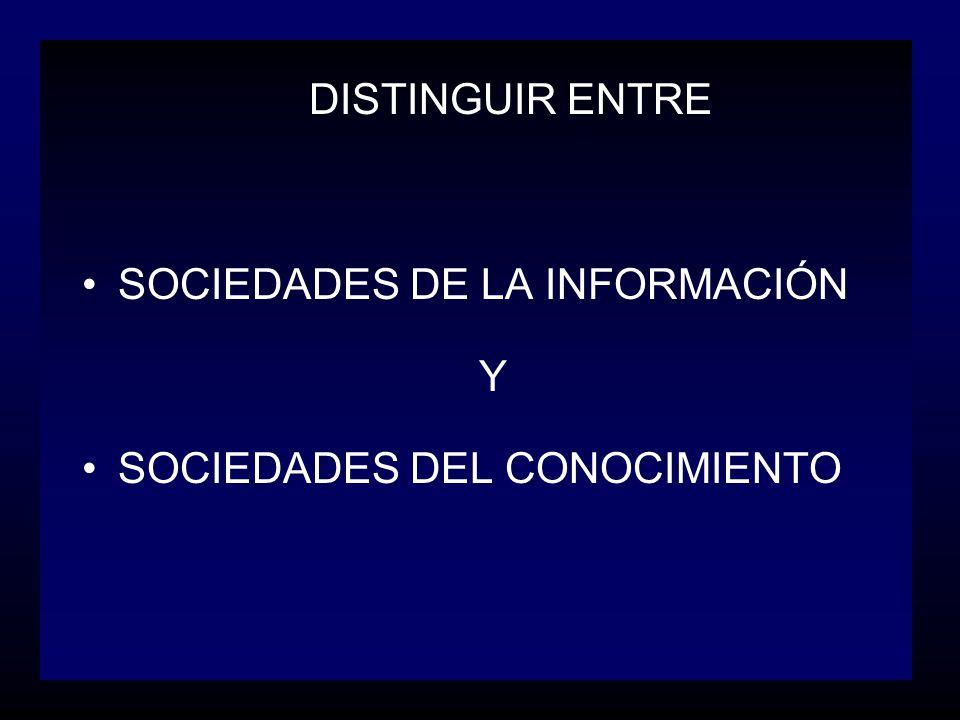 DISTINGUIR ENTRE SOCIEDADES DE LA INFORMACIÓN Y SOCIEDADES DEL CONOCIMIENTO