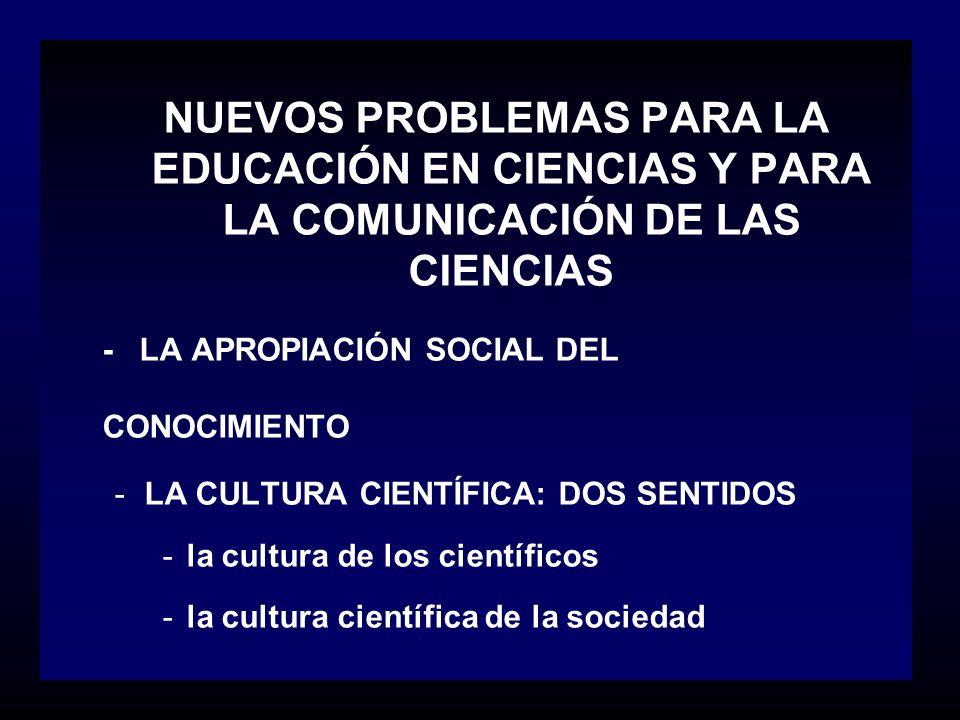 NUEVOS PROBLEMAS PARA LA EDUCACIÓN EN CIENCIAS Y PARA LA COMUNICACIÓN DE LAS CIENCIAS