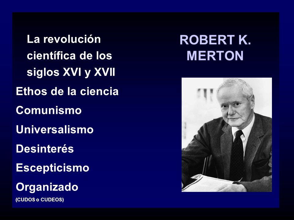 ROBERT K. MERTON Ethos de la ciencia Comunismo Universalismo