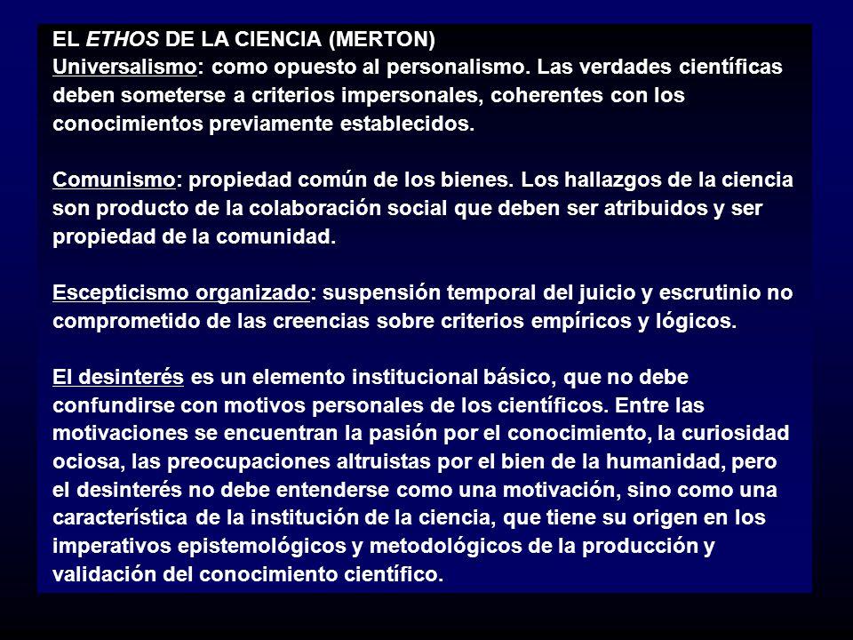 EL ETHOS DE LA CIENCIA (MERTON) Universalismo: como opuesto al personalismo.