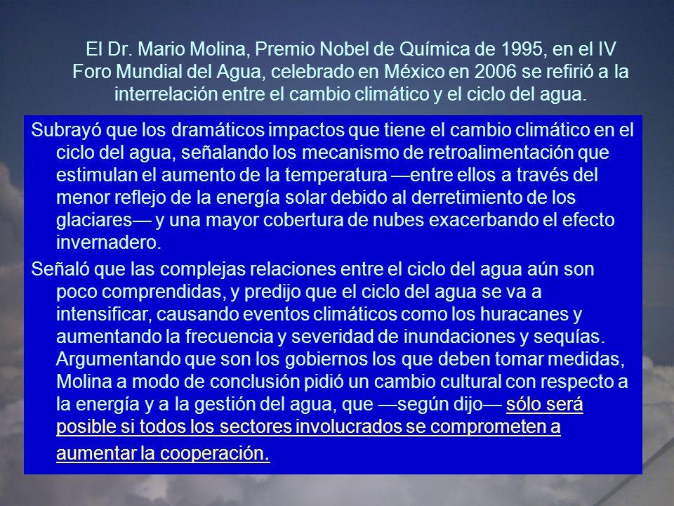 El Dr. Mario Molina, Premio Nobel de Química de 1995, en el IV Foro Mundial del Agua, celebrado en México en 2006 se refirió a la interrelación entre el cambio climático y el ciclo del agua.