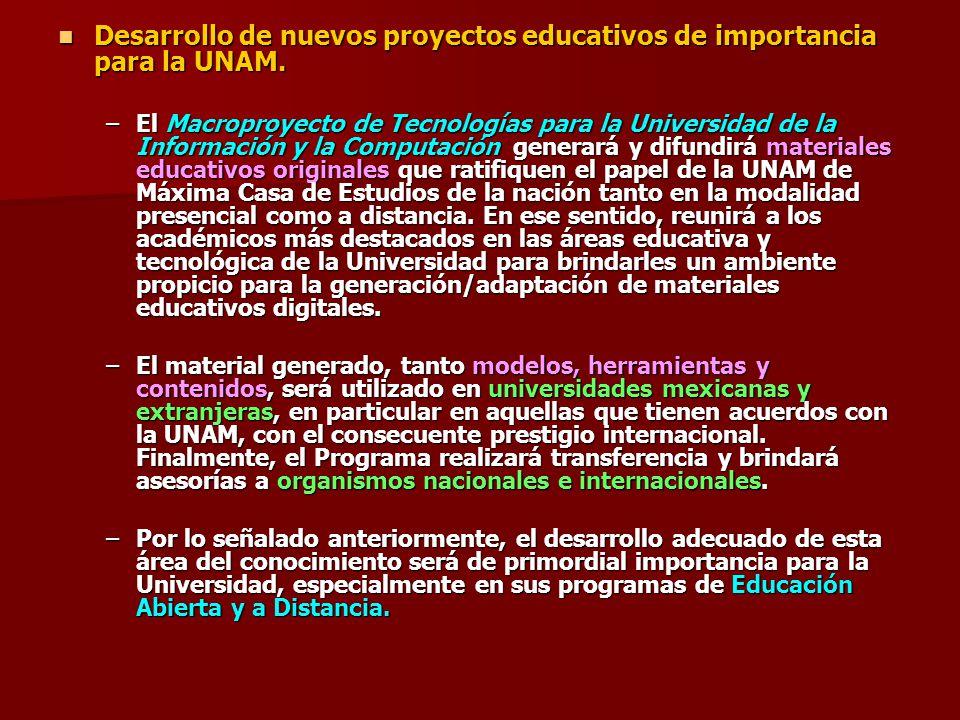 Desarrollo de nuevos proyectos educativos de importancia para la UNAM.