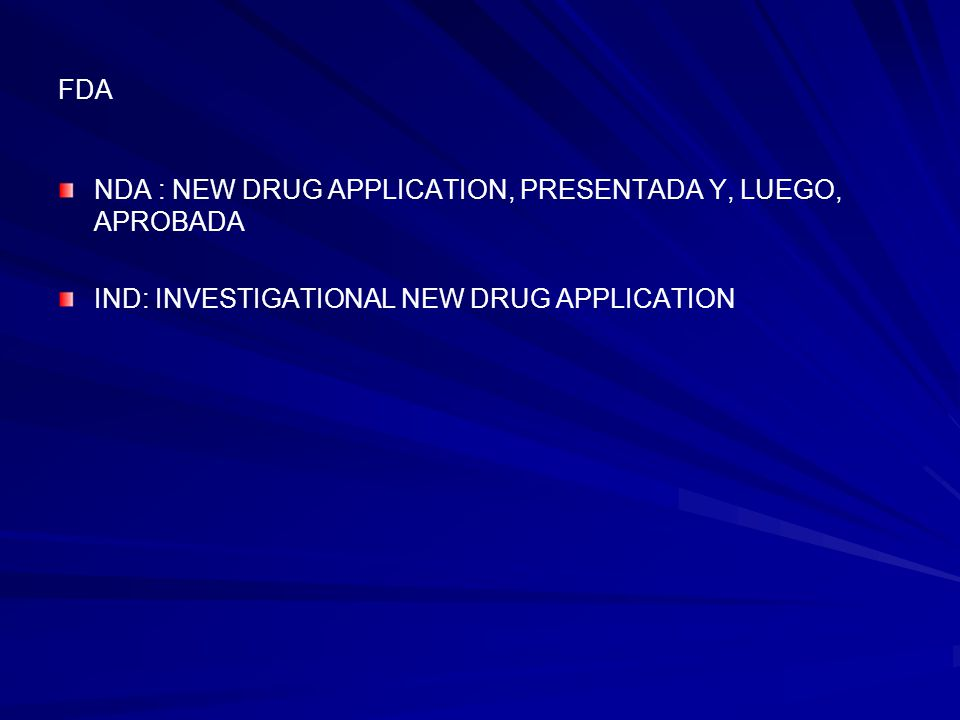 FDA NDA : NEW DRUG APPLICATION, PRESENTADA Y, LUEGO, APROBADA.