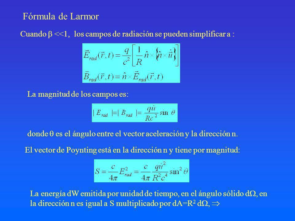 Fórmula de Larmor Cuando  <<1, los campos de radiación se pueden simplificar a : La magnitud de los campos es: