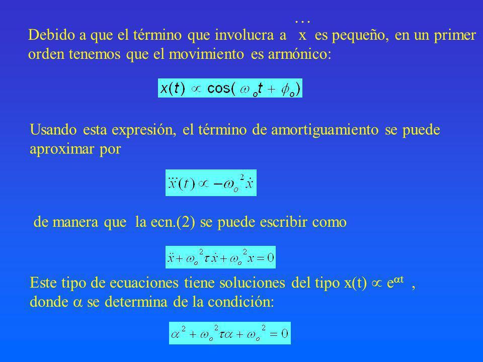 … Debido a que el término que involucra a x es pequeño, en un primer. orden tenemos que el movimiento es armónico: