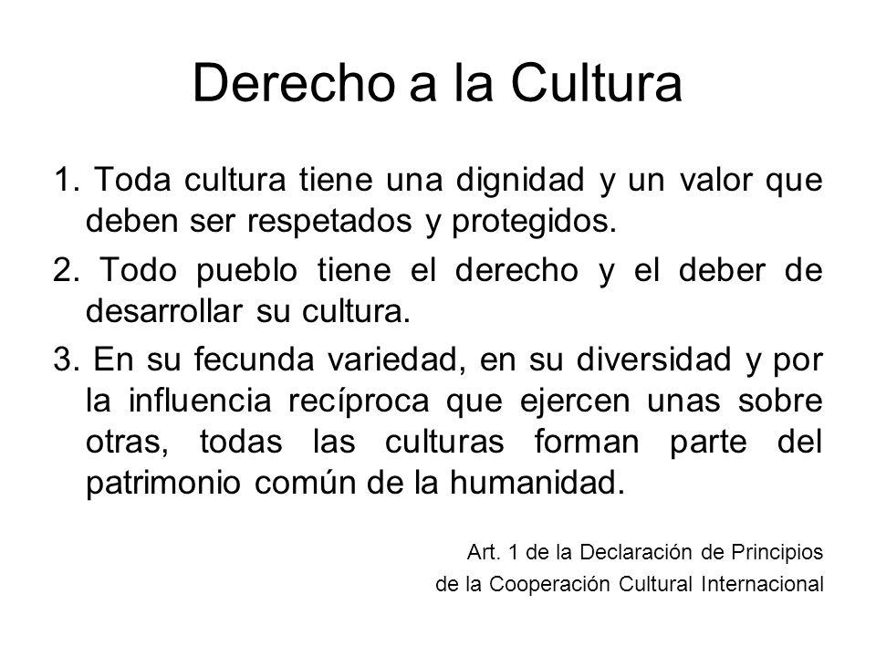Derecho a la Cultura 1. Toda cultura tiene una dignidad y un valor que deben ser respetados y protegidos.