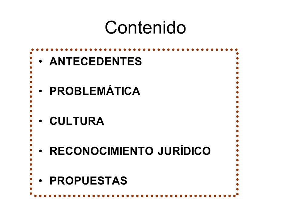 Contenido ANTECEDENTES PROBLEMÁTICA CULTURA RECONOCIMIENTO JURÍDICO