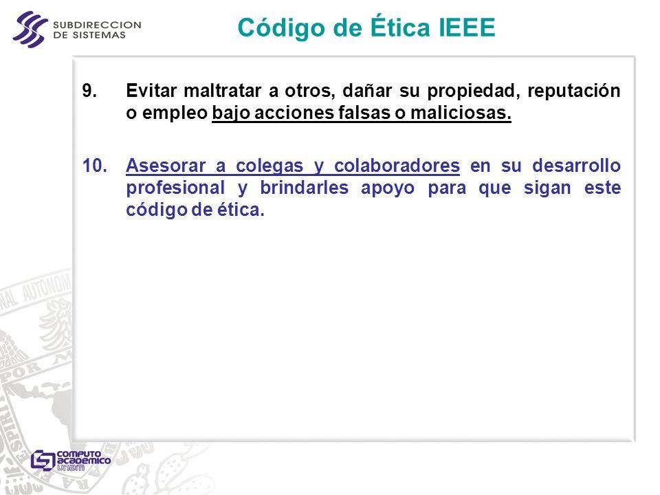 Código de Ética IEEE Evitar maltratar a otros, dañar su propiedad, reputación o empleo bajo acciones falsas o maliciosas.
