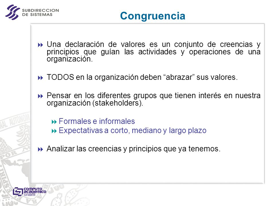 Congruencia Una declaración de valores es un conjunto de creencias y principios que guían las actividades y operaciones de una organización.