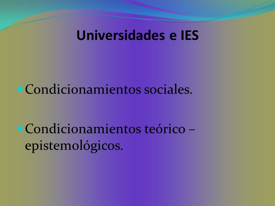 Universidades e IES Condicionamientos sociales.