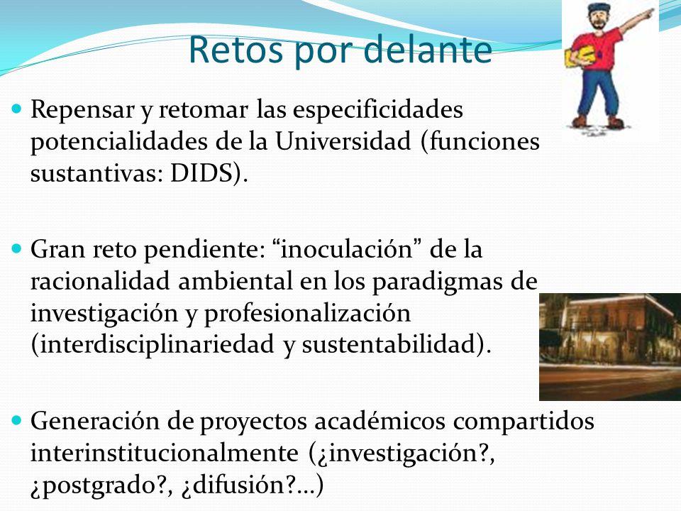 Retos por delante Repensar y retomar las especificidades potencialidades de la Universidad (funciones sustantivas: DIDS).