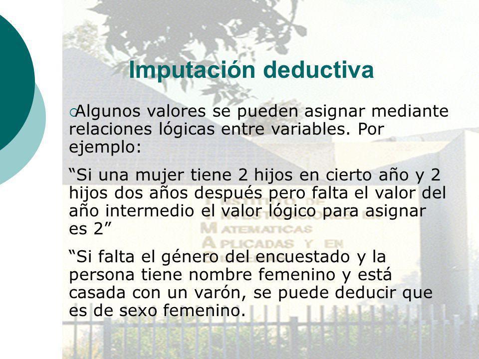 Imputación deductiva Algunos valores se pueden asignar mediante relaciones lógicas entre variables. Por ejemplo: