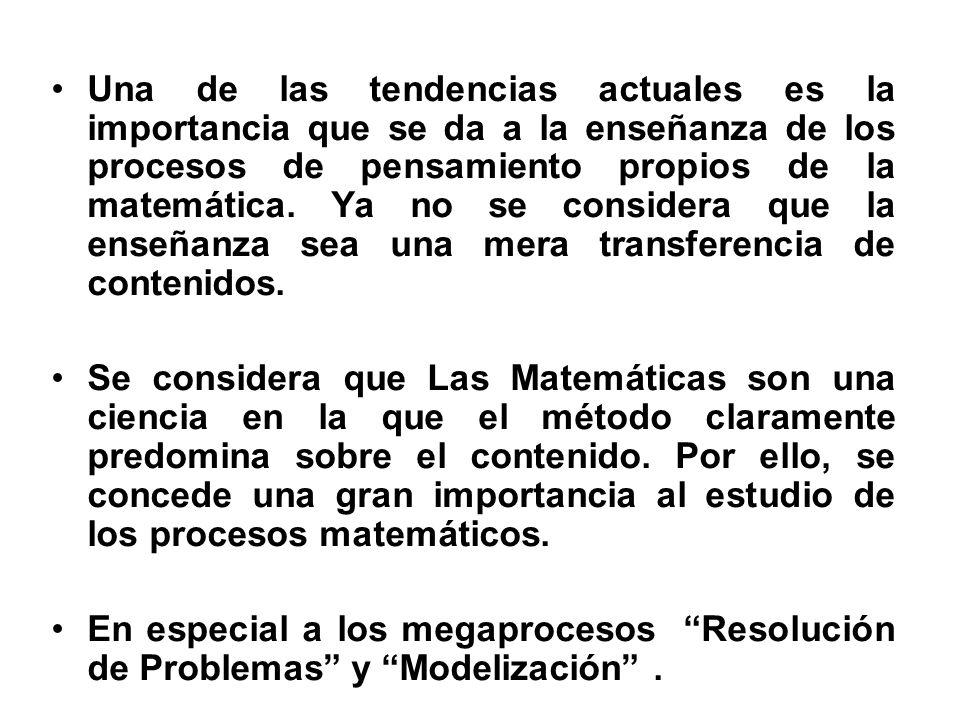 Una de las tendencias actuales es la importancia que se da a la enseñanza de los procesos de pensamiento propios de la matemática. Ya no se considera que la enseñanza sea una mera transferencia de contenidos.