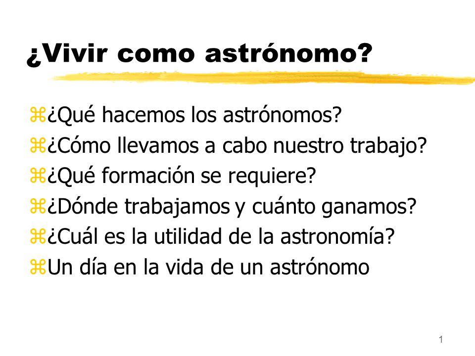 ¿Vivir como astrónomo ¿Qué hacemos los astrónomos