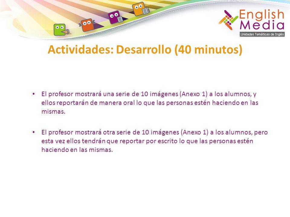 Actividades: Desarrollo (40 minutos)