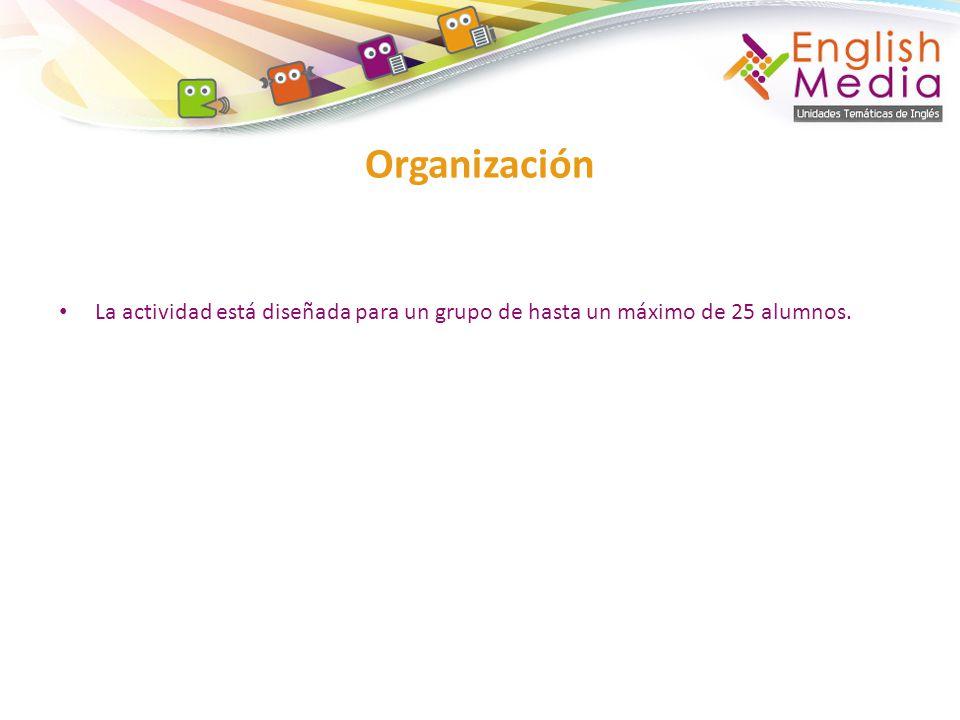 Organización La actividad está diseñada para un grupo de hasta un máximo de 25 alumnos.