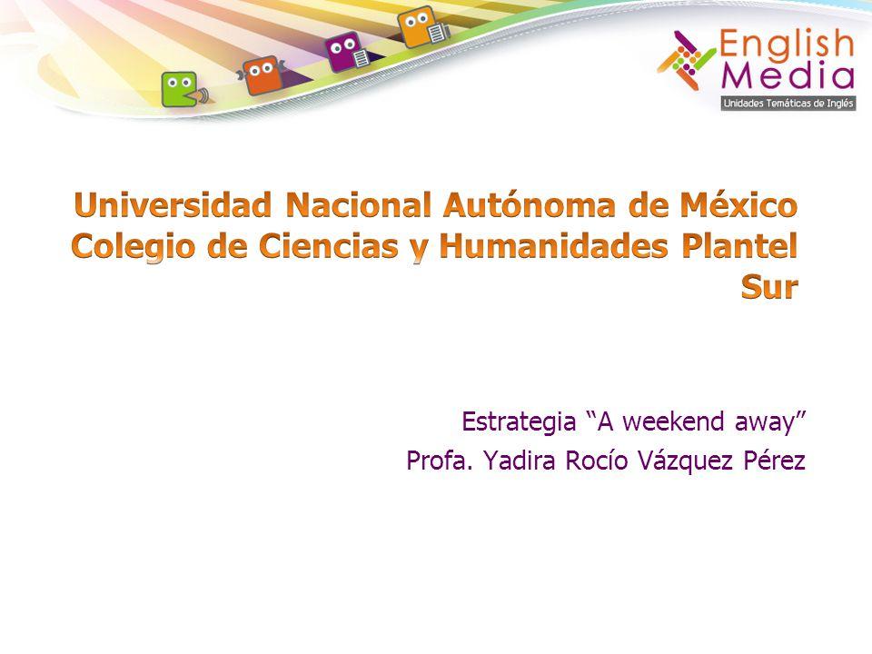 Estrategia A weekend away Profa. Yadira Rocío Vázquez Pérez