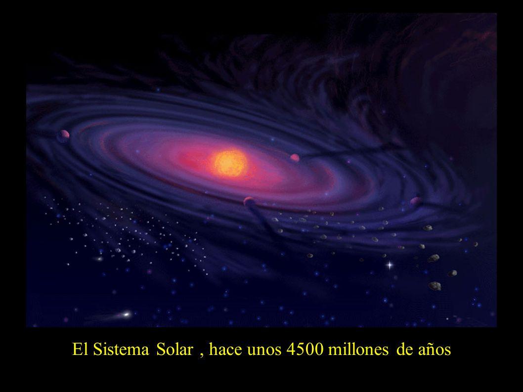 El Sistema Solar , hace unos 4500 millones de años