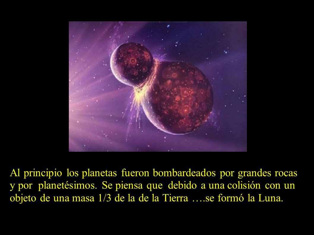 Al principio los planetas fueron bombardeados por grandes rocas y por planetésimos.