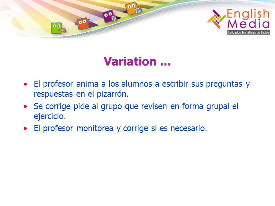 Variation … El profesor anima a los alumnos a escribir sus preguntas y respuestas en el pizarrón.
