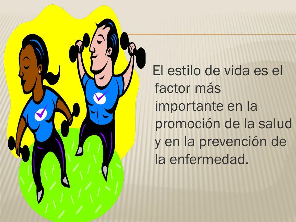 El estilo de vida es el factor más importante en la promoción de la salud y en la prevención de la enfermedad.