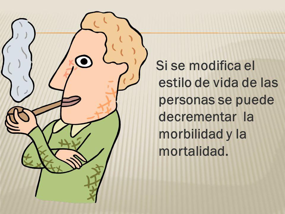 Si se modifica el estilo de vida de las personas se puede decrementar la morbilidad y la mortalidad.