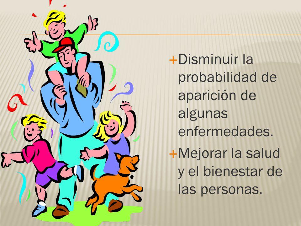 Disminuir la probabilidad de aparición de algunas enfermedades.