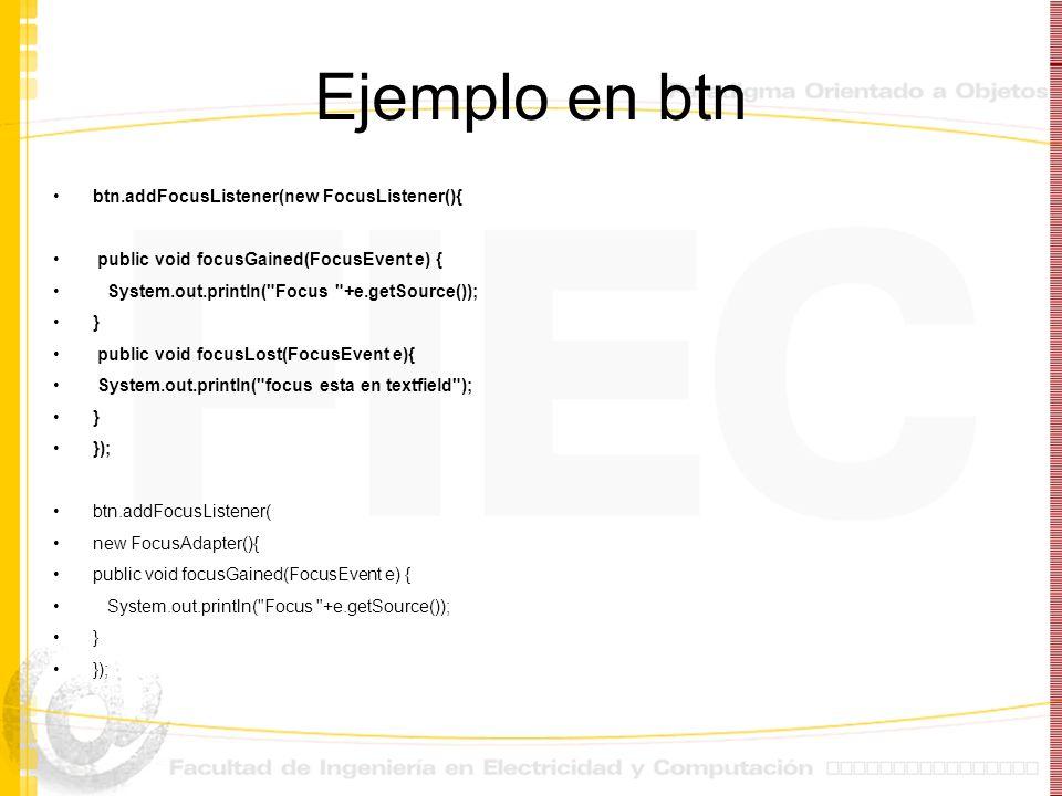 Ejemplo en btn btn.addFocusListener(new FocusListener(){