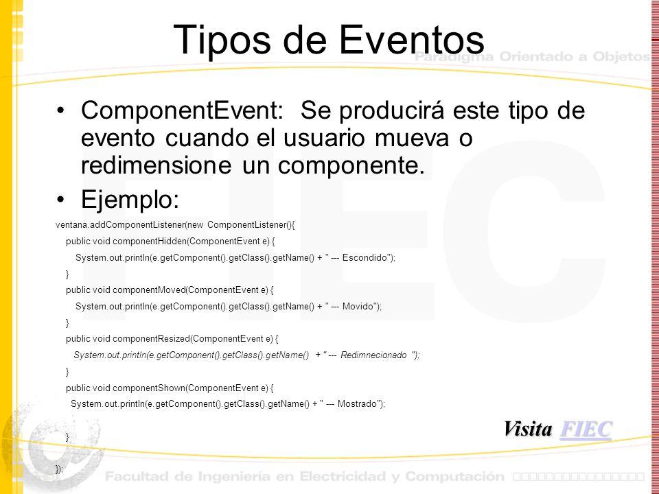 Tipos de Eventos ComponentEvent: Se producirá este tipo de evento cuando el usuario mueva o redimensione un componente.