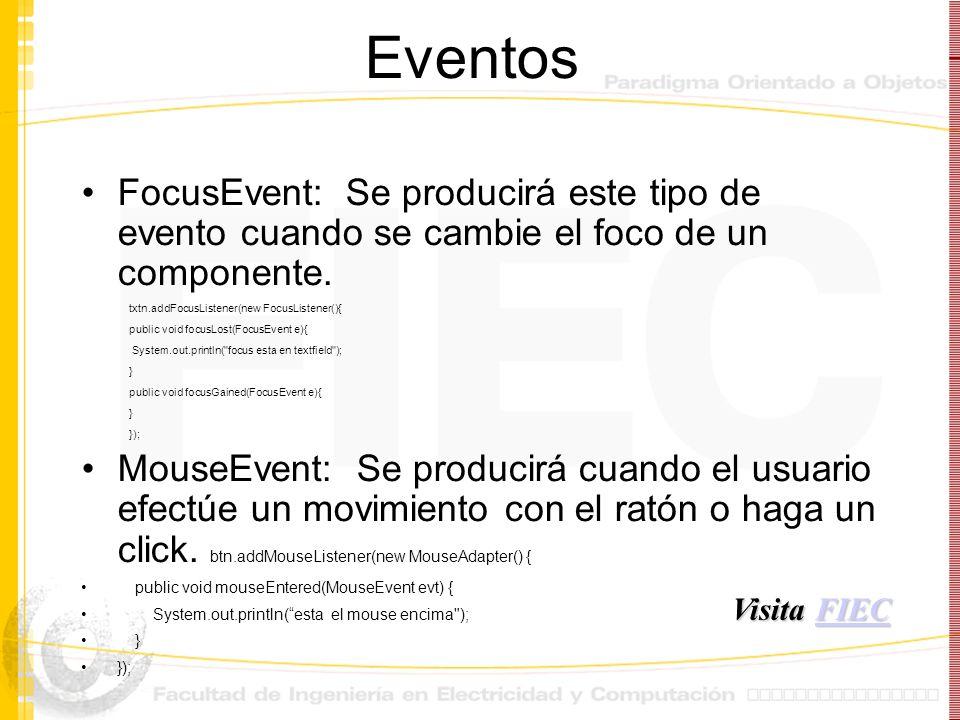EventosFocusEvent: Se producirá este tipo de evento cuando se cambie el foco de un componente. txtn.addFocusListener(new FocusListener(){
