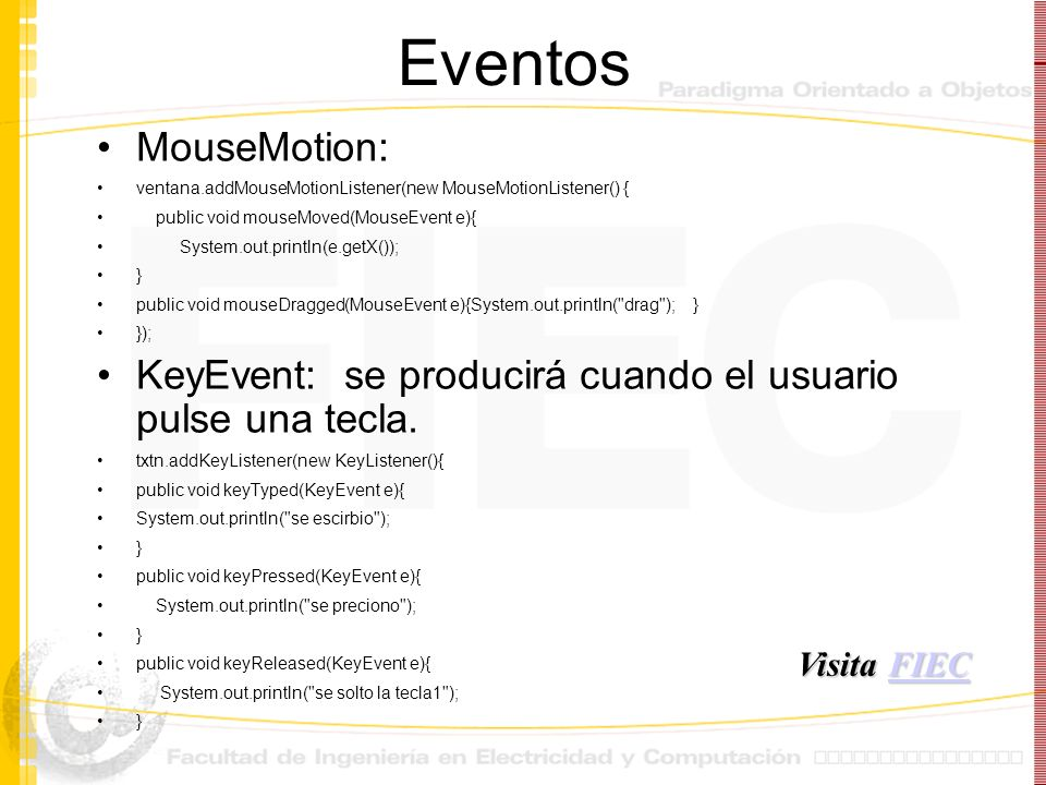 Eventos MouseMotion: ventana.addMouseMotionListener(new MouseMotionListener() { public void mouseMoved(MouseEvent e){