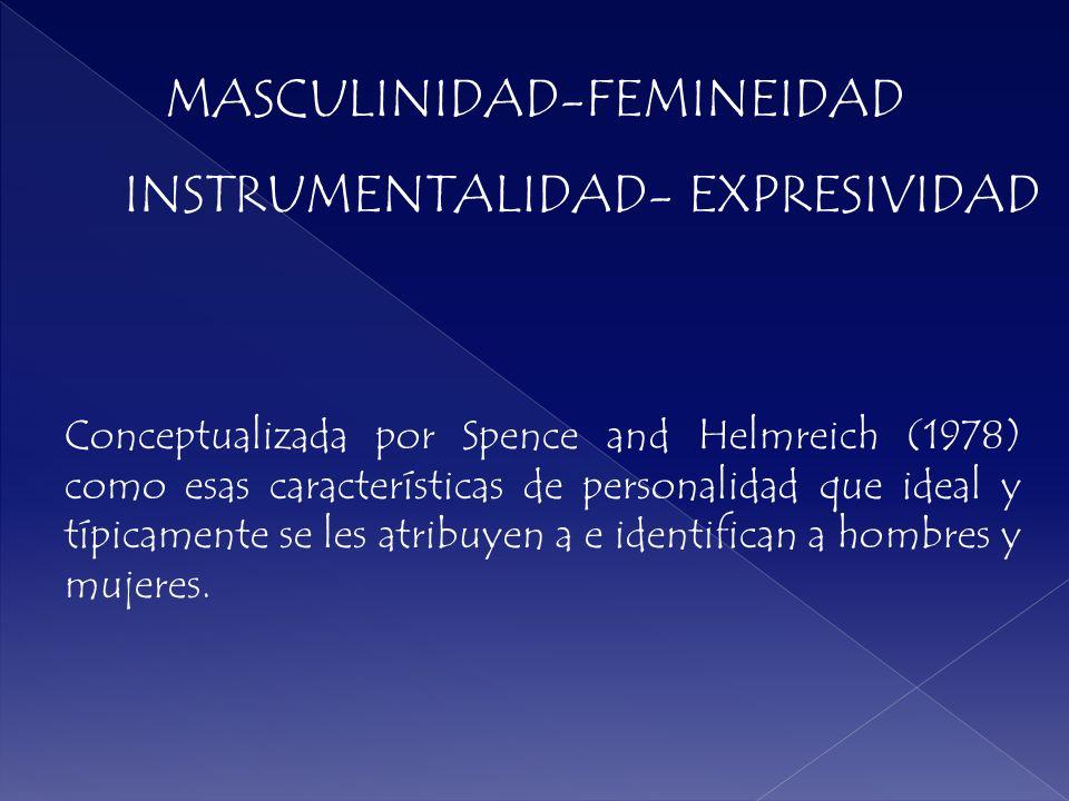 MASCULINIDAD-FEMINEIDAD INSTRUMENTALIDAD- EXPRESIVIDAD