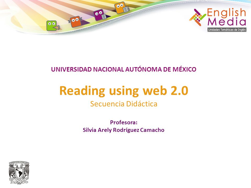 UNIVERSIDAD NACIONAL AUTÓNOMA DE MÉXICO Reading using web 2