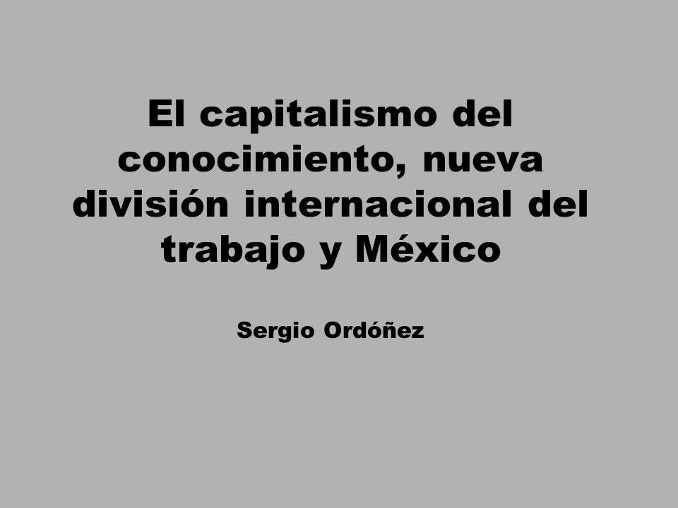 El capitalismo del conocimiento, nueva división internacional del trabajo y México Sergio Ordóñez