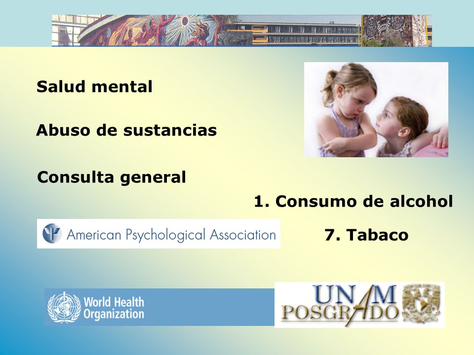 Salud mental Abuso de sustancias Consulta general 1. Consumo de alcohol 7. Tabaco