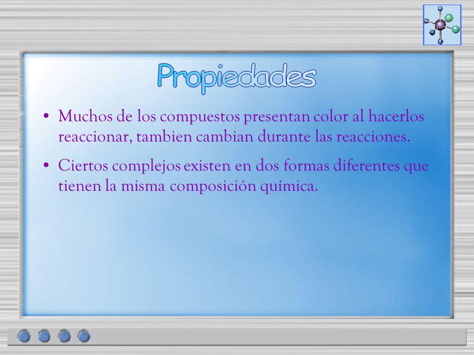 Propiedades Muchos de los compuestos presentan color al hacerlos reaccionar, tambien cambian durante las reacciones.