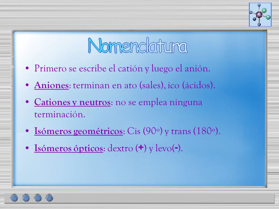 Nomenclatura Primero se escribe el catión y luego el anión.