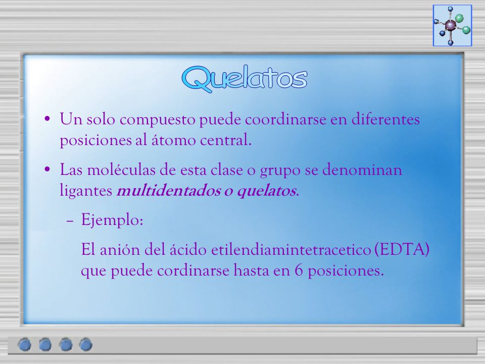 Quelatos Un solo compuesto puede coordinarse en diferentes posiciones al átomo central.