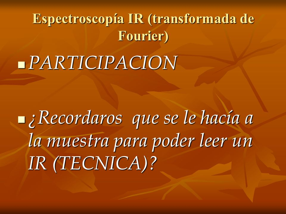 Espectroscopía IR (transformada de Fourier)