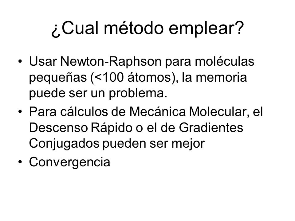 ¿Cual método emplear Usar Newton-Raphson para moléculas pequeñas (<100 átomos), la memoria puede ser un problema.