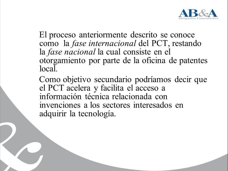 El proceso anteriormente descrito se conoce como la fase internacional del PCT, restando la fase nacional la cual consiste en el otorgamiento por parte de la oficina de patentes local.