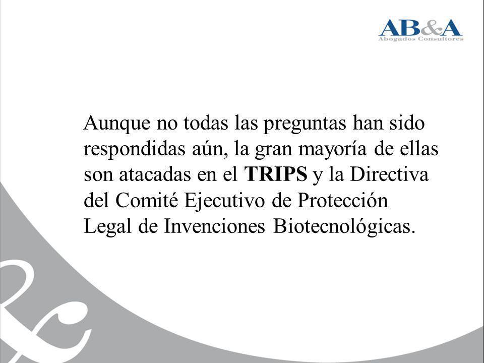 Aunque no todas las preguntas han sido respondidas aún, la gran mayoría de ellas son atacadas en el TRIPS y la Directiva del Comité Ejecutivo de Protección Legal de Invenciones Biotecnológicas.