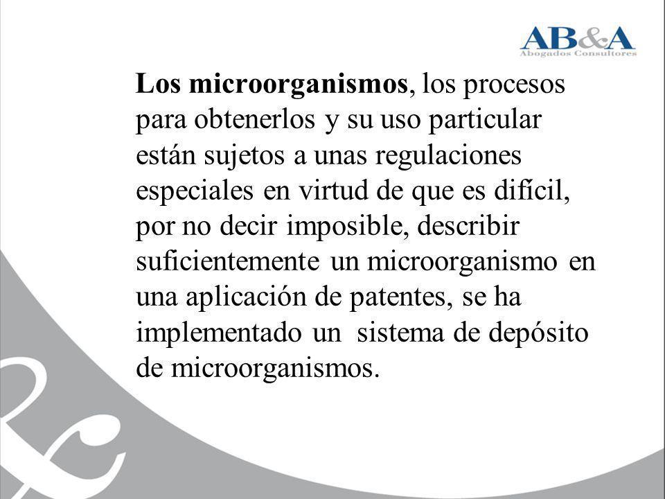 Los microorganismos, los procesos para obtenerlos y su uso particular están sujetos a unas regulaciones especiales en virtud de que es difícil, por no decir imposible, describir suficientemente un microorganismo en una aplicación de patentes, se ha implementado un sistema de depósito de microorganismos.