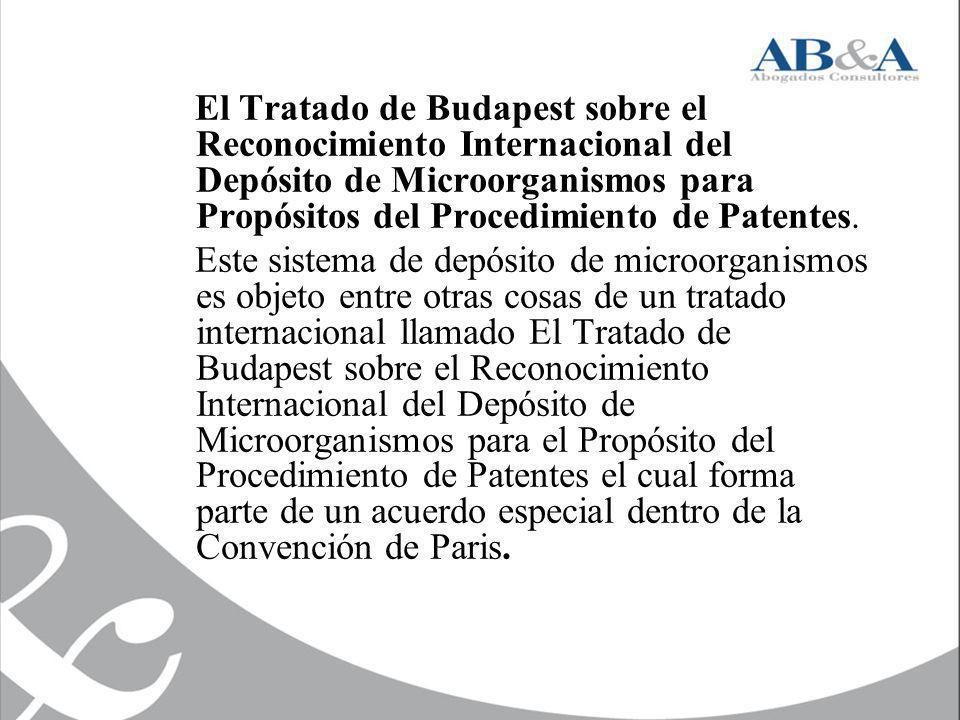 El Tratado de Budapest sobre el Reconocimiento Internacional del Depósito de Microorganismos para Propósitos del Procedimiento de Patentes.