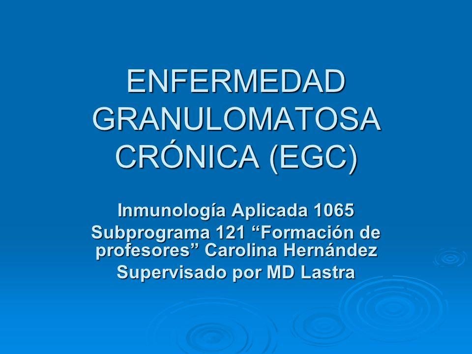 ENFERMEDAD GRANULOMATOSA CRÓNICA (EGC)