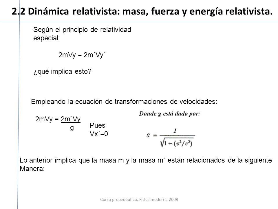 2.2 Dinámica relativista: masa, fuerza y energía relativista.